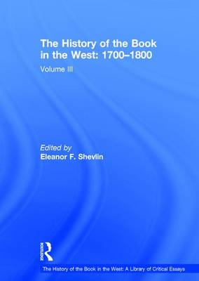 The History of the Book in the West: 1700-1800: Volume III - The History of the Book in the West: A Library of Critical Essays (Hardback)
