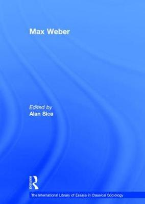 Max Weber - The International Library of Essays in Classical Sociology (Hardback)