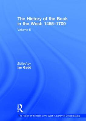 The History of the Book in the West: 1455-1700: Volume II - The History of the Book in the West: A Library of Critical Essays (Hardback)