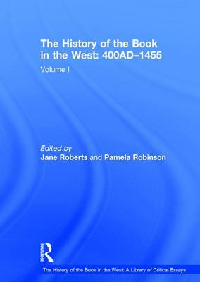 The History of the Book in the West: 400AD-1455: Volume I - The History of the Book in the West: A Library of Critical Essays (Hardback)