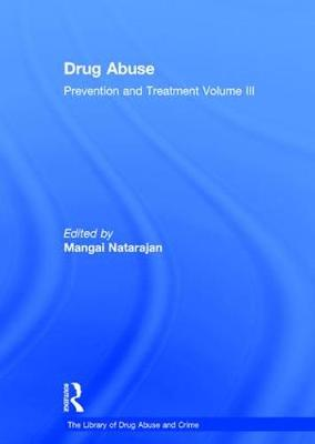 Drug Abuse: Prevention and Treatment: Volume III - The Library of Drug Abuse and Crime (Hardback)