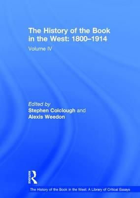The History of the Book in the West: 1800-1914: Volume IV - The History of the Book in the West: A Library of Critical Essays (Hardback)