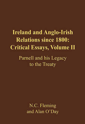 Ireland and Anglo-Irish Relations Since 1800: Critical Essays: Parnell and His Legacy to the Treaty v. 2 (Hardback)