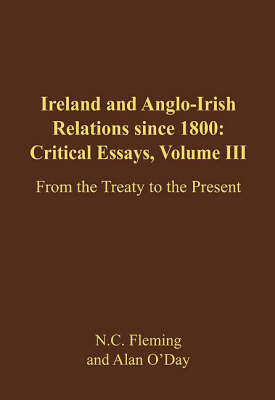 Ireland and Anglo-Irish Relations Since 1800: Critical Essays: From the Treaty to 2006 v. 3 (Hardback)
