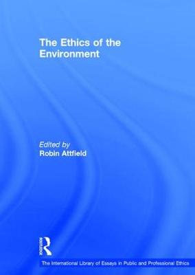 The Ethics of the Environment - The International Library of Essays in Public and Professional Ethics (Hardback)