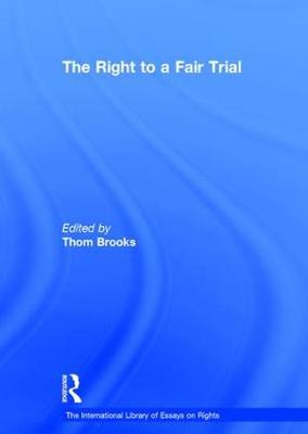 The Right to a Fair Trial - The International Library of Essays on Rights (Hardback)