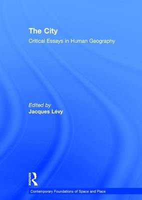 The City: Critical Essays in Human Geography - Contemporary Foundations of Space and Place (Hardback)