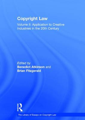 Copyright Law: Volume II: Application to Creative Industries in the 20th Century - The Library of Essays on Copyright Law (Hardback)