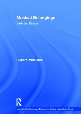 Musical Belongings: Selected Essays - Ashgate Contemporary Thinkers on Critical Musicology Series (Hardback)