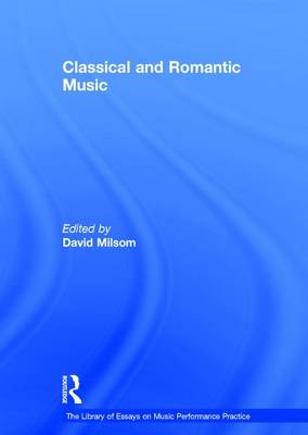 Classical and Romantic Music - The Library of Essays on Music Performance Practice (Hardback)