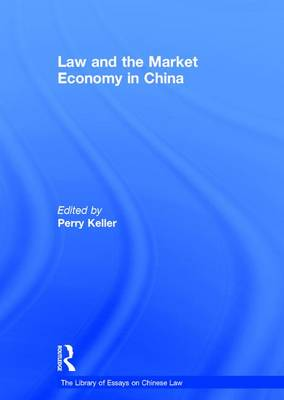 Law and the Market Economy in China - The Library of Essays on Chinese Law (Hardback)