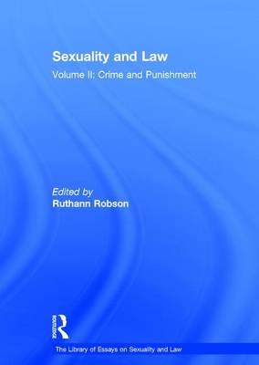 Sexuality and Law: Volume II: Crime and Punishment - The Library of Essays on Sexuality and Law (Hardback)