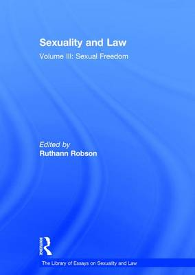 Sexuality and Law: Volume III: Sexual Freedom - The Library of Essays on Sexuality and Law (Hardback)