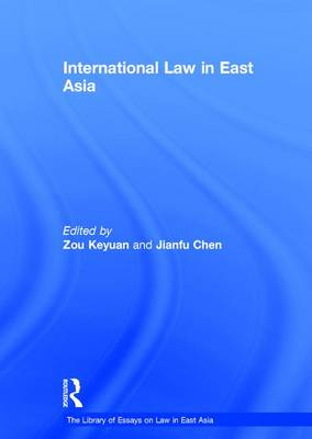 International Law in East Asia - The Library of Essays on Law in East Asia (Hardback)