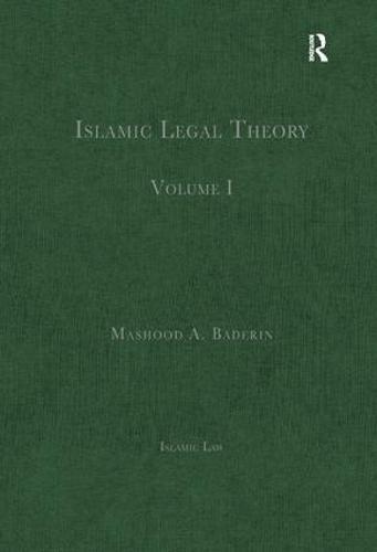 Islamic Legal Theory: Volume I - Islamic Law (Hardback)