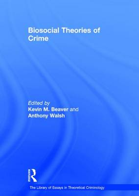 Biosocial Theories of Crime - The Library of Essays in Theoretical Criminology (Hardback)