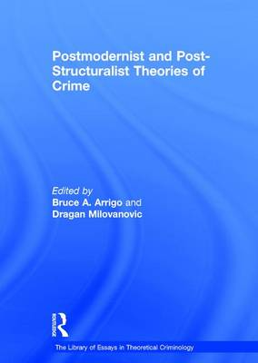 Postmodernist and Post-Structuralist Theories of Crime - The Library of Essays in Theoretical Criminology (Hardback)