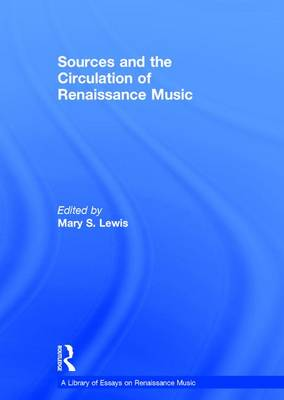 Sources and the Circulation of Renaissance Music - A Library of Essays on Renaissance Music (Hardback)