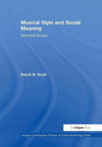 Musical Style and Social Meaning: Selected Essays - Ashgate Contemporary Thinkers on Critical Musicology Series (Hardback)