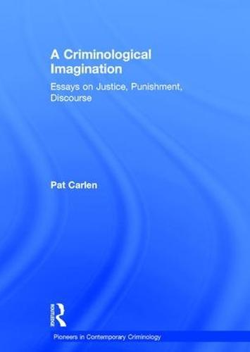 A Criminological Imagination: Essays on Justice, Punishment, Discourse - Pioneers in Contemporary Criminology (Hardback)