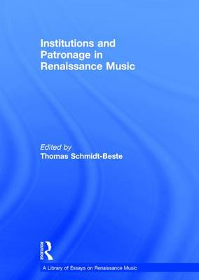 Institutions and Patronage in Renaissance Music - A Library of Essays on Renaissance Music (Hardback)