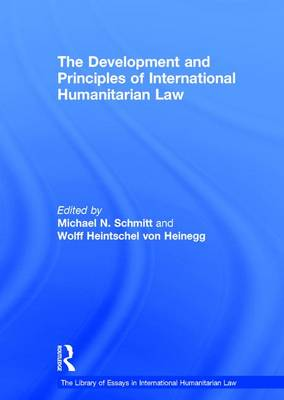 The Development and Principles of International Humanitarian Law - The Library of Essays in International Humanitarian Law (Hardback)
