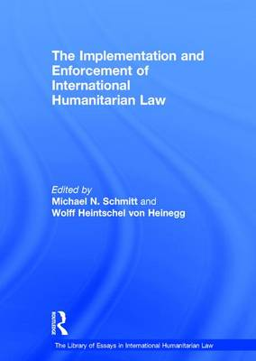 The Implementation and Enforcement of International Humanitarian Law - The Library of Essays in International Humanitarian Law (Hardback)
