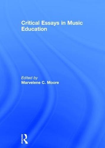 Critical Essays in Music Education (Hardback)