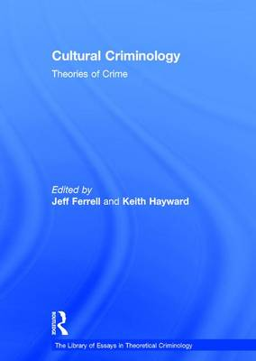 Cultural Criminology: Theories of Crime - The Library of Essays in Theoretical Criminology (Hardback)
