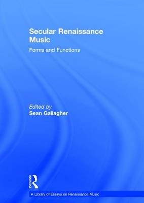 Secular Renaissance Music: Forms and Functions - A Library of Essays on Renaissance Music (Hardback)
