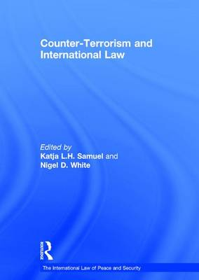 Counter-Terrorism and International Law - The International Law of Peace and Security (Hardback)