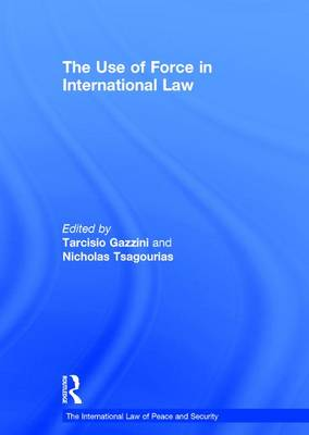 The Use of Force in International Law - The International Law of Peace and Security (Hardback)