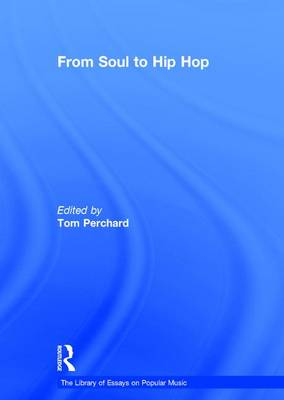 From Soul to Hip Hop - The Library of Essays on Popular Music (Hardback)