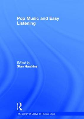 Pop Music and Easy Listening - The Library of Essays on Popular Music (Hardback)