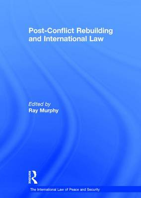 Post-Conflict Rebuilding and International Law - The International Law of Peace and Security (Hardback)