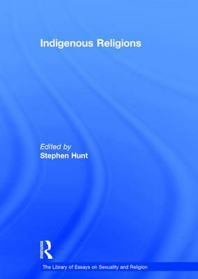 Indigenous Religions - The Library of Essays on Sexuality and Religion (Hardback)