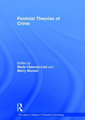 Feminist Theories of Crime - The Library of Essays in Theoretical Criminology (Hardback)