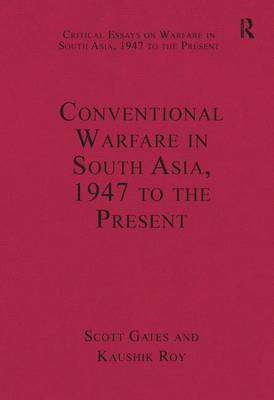 Conventional Warfare in South Asia, 1947 to the Present - Critical Essays on Warfare in South Asia, 1947 to the Present (Hardback)