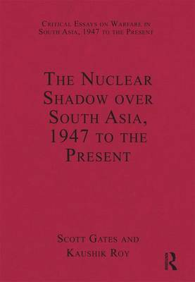 The Nuclear Shadow over South Asia, 1947 to the Present - Critical Essays on Warfare in South Asia, 1947 to the Present (Hardback)