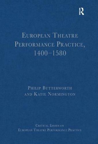 European Theatre Performance Practice, 1400-1580 - Critical Essays on European Theatre Performance Practice (Hardback)