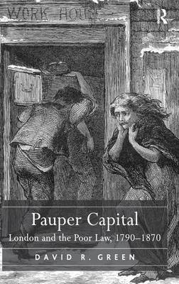Pauper Capital: London and the Poor Law, 1790-1870 (Hardback)