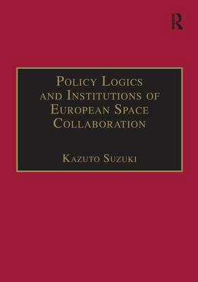 Policy Logics and Institutions of European Space Collaboration (Hardback)