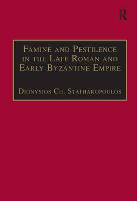 Famine and Pestilence in the Late Roman and Early Byzantine Empire: A Systematic Survey of Subsistence Crises and Epidemics - Birmingham Byzantine and Ottoman Studies (Hardback)
