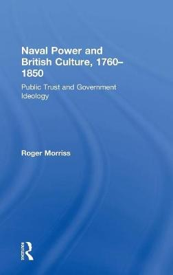 Naval Power and British Culture, 1760-1850: Public Trust and Government Ideology (Hardback)