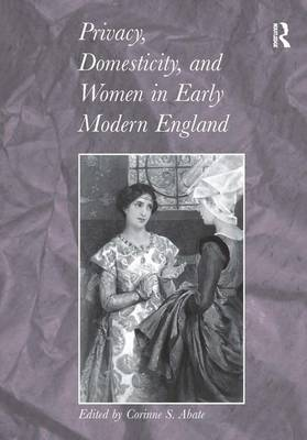 Privacy, Domesticity, and Women in Early Modern England (Hardback)