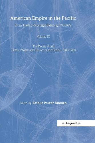 American Empire in the Pacific: From Trade to Strategic Balance, 1700-1922 - The Pacific World: Lands, Peoples and History of the Pacific, 1500-1900 (Hardback)