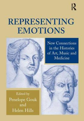 Representing Emotions: New Connections in the Histories of Art, Music and Medicine (Hardback)