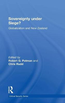 Sovereignty under Siege?: Globalization and New Zealand - Critical Security Series (Hardback)