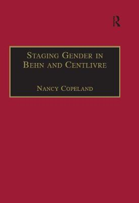 Staging Gender in Behn and Centlivre: Women's Comedy and the Theatre - Studies in Performance and Early Modern Drama (Hardback)
