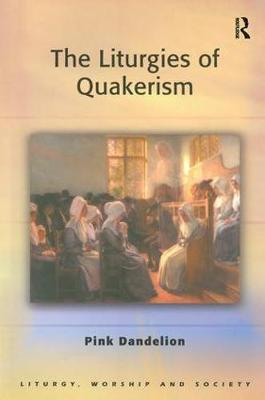 The Liturgies of Quakerism - Liturgy, Worship and Society Series (Paperback)